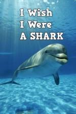 Children Book : I Wish I Were a Shark (Great Book for Kids) (Age 4 - 9) - Dan Jackson, Childrne Book, First Reading, Great Book for Kids, Book about Sharks, Animals