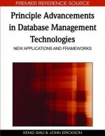 Principle Advancements in Database Management Technologies: New Applications and Frameworks - Keng Siau, John Erickson