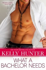 What a Bachelor Needs - Kelly Hunter