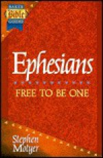 Ephesians: Free To Be One (Baker Bible Guides) - Stephen Motyer
