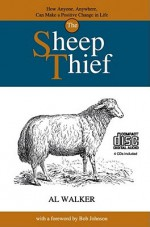 The Sheep Thief: How Anyone, Anywhere, Can Make a Positive Change in Life - Al Walker, Bob Johnson