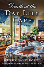 Death at the Day Lily Cafe: A Mystery (Rosalie Hart) - Wendy Sand Eckel