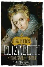 Elizabeth I Renaissance Prince - A Biography - Lisa Hilton