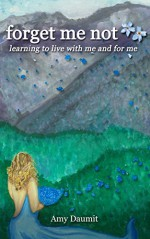 forget me not: learning to live with me and for me - Amy Daumit, Mary O'Hara, Carol Daumit