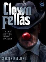 ClownFellas: Tales of the Bozo Family - Carlton Mellick III