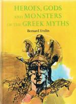 heroes, gods and monsters of greek myths - bernard evslin
