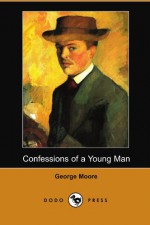 Confessions of a Young Man (Dodo Press) - George Augustus Moore