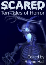 Scared: Ten Tales of Horror - Rayne Hall, Deborah J. Ross, Jonathan Broughton, Karen Heard, Pamela Turner, Liv Rancourt, William Meikle, Tracie McBride, Grayson Bray Morris, Donna Johnson, Rayne Wheeler, Deborah Wheeler