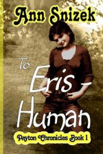To Eris - Human: Payton Chronicles Book 1 - Ann Snizek, Snow Flower Publishing