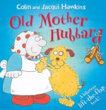 Old Mother Hubbard: A Hilarious Lift-the-Flap Book! - Colin Hawkins, Jacqui Hawkins