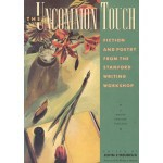 The Uncommon Touch: Fiction And Poetry From The Stanford Writing Workshop - Raymond Carver, Alice Hoffman, Scott Turow, Ken Kesey, Ed McClanahan, Wendell Berry, John L'Heureux, Ron Hansen, Peter S. Beagle, Tobias Wolff