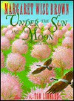 Under the Sun and the Moon: And Other Poems - Margaret Wise Brown, Tom Leonard