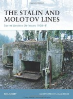 The Stalin and Molotov Lines: Soviet Western Defences 1928-41 - Neil Short