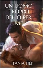 UN UOMO TROPPO BELLO PER ME (Italian Edition) - TANIA FILI'