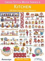 Cross Stitch Motif Series 6: Kitchen: 180 New Cross Stitch Models - Maria Diaz