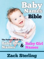 Baby Names Bible - The Perfect Match for Baby Boy Names and Baby Girl Names - Zack Sterling