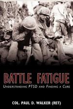 Battle Fatigue: Understanding PTSD and Finding a Cure - Paul Walker