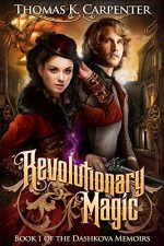 Revolutionary Magic (The Dashkova Memoirs Book 1) - Thomas K. Carpenter