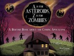 A Is for Asteroids, Z Is for Zombies: A Bedtime Book about the Coming Apocalypse - Paul Lewis, Kenneth Kit Lamug