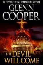 The Devil Will Come: A Thriller - Glenn Cooper