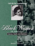 Facts on File Encyclopedia of Black Women in America: Science, Health, and Medicine (Facts on File Encyclopedia of Black Women in America) - Kathleen Thompson, Darlene Clark Hine