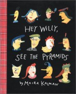 Hey Willy, See the Pyramids by Kalman, Maira (1988) Library Binding - Maira Kalman