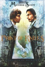 Point of Knives: A Novella of Astreiant - Melissa Scott