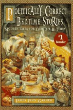 Politically Correct Bedtime Stories: A Collection of Modern Tales for Our Life and Times - James Finn Garner