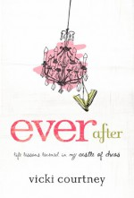 Ever After: Life Lessons Learned in My Castle of Chaos - Vicki Courtney