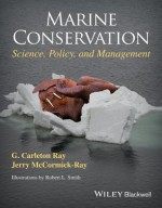 Marine Conservation: Science, Policy, and Management - G. Carleton Ray, Jerry McCormick-Ray, Robert L. Smith
