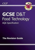 Food Technology: D&T: GCSE: AQA Specification: The Revision Guide - Richard Parsons