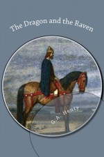 The Dragon and the Raven - G. A. Henty