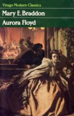Aurora Floyd - Mary Elizabeth Braddon, Jennifer Uglow