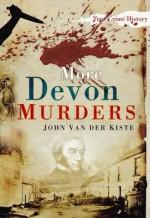 More Devon Murders. John Van Der Kiste - John Van der Kiste