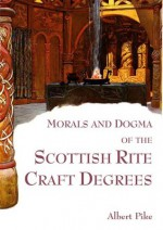 Morals and Dogma of the Scottish Rite Craft Degrees - Edited - Albert Pike, Michael R. Poll