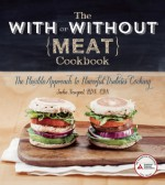 The With or Without Meat Cookbook: The Flexible Approach to Flavorful Diabetes Cooking - Jackie Newgent