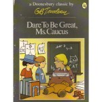 Dare to Be Great, Ms. Caucus - G.B. Trudeau