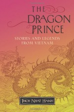 The Dragon Prince: Stories and Legends from Vietnam - Thích Nhất Hạnh