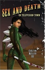 Sex and Death in Television Town - Carlton Mellick III