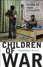 Children of War: Voices of Iraqi Refugees - Deborah Ellis