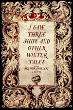 I Saw Three Ships and Other Winter Tales - Arthur Quiller-Couch