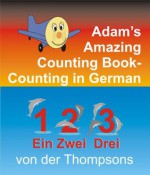 Adam's Amazing Counting Book Counting in German (Adam the Little Airplane) - Craig Thompson