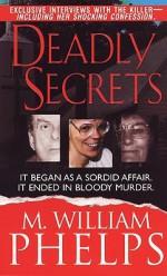 Deadly Secrets - M. William Phelps