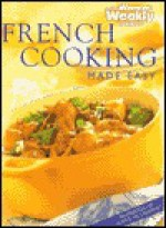 "French Cooking Made Easy (""Australian Women's Weekly"" Home Library) - Maryanne Blacker"