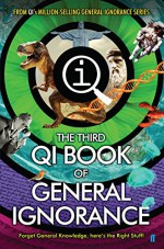 QI: The Third Book of General Ignorance (Qi: Book of General Ignorance) - Andrew Hunter Murray, James Harkin, John Mitchinson, John Lloyd