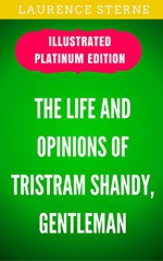 The Life and Opinions of Tristram Shandy, Gentleman: Illustrated Platinum Edition (Free Audiobook Included) - Laurence Sterne, Pablo