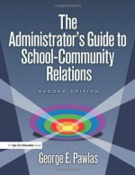Administrator's Guide to School-Community Relations, The - George Eliot