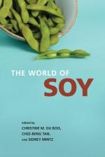 The World of Soy - Christine M. Du Bois, Christine M. Du Bois, Chee-Beng Tan