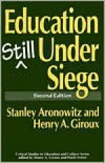 Education Still Under Siege (Critical Studies in Education and Culture) - Stanley Aronowitz, Henry A. Giroux
