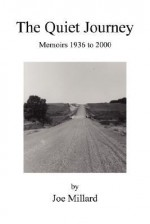 The Quiet Journey: Memoirs 1936 to 2000 - Joe Millard